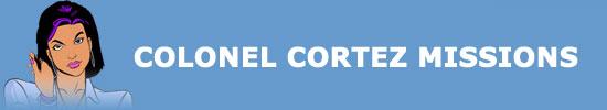 Colonel Cortez Missions