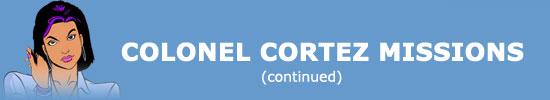 Colonel Cortez Missions (Continued)